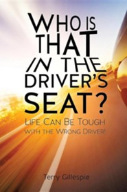 Who Is That in the Driver's Seat?  -     By: Terry Gillespie