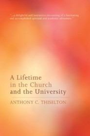 A Lifetime in the Church and the University  -     By: Anthony C. Thiselton