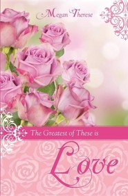 The Greatest of These Is Love  -     By: Megan Therese