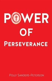Power of Perseverance  -     By: Polly Sanders-Peterson
