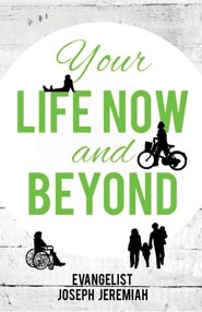 Your Life Now and Beyond  -     By: Evangelist Joseph Jeremiah