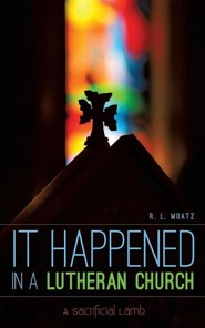 It Happened in a Lutheran Church  -     By: R.L. Moatz