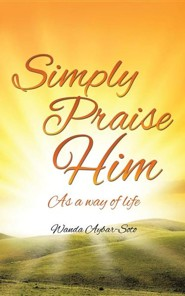 Simply Praise Him  -     By: Wanda Aybar-Soto