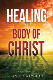 Healing the Body of Christ  -     By: Lindi Caywood