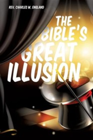 The Bible's Great Illusion  -     By: Rev. Charles W. England