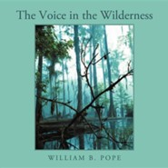 The Voice in the Wilderness  -     By: William B. Pope