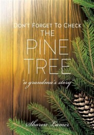 Don't Forget to Check the Pine Tree  -     By: Sharon Lamer