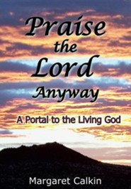 Praise the Lord Anyway  -     By: Margaret Calkin