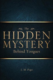 The Hidden Mystery Behind Tongues  -     By: L.M. Pope