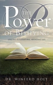 The Power of Believing  -     By: Dr. Winferd Holt