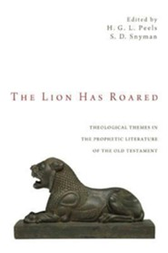 The Lion Has Roared: Theological Themes in the Prophetic Literature of the Old Testament  -     Edited By: H.G.L. Peels, S.D. Snyman     By: H. G. L. Peels(ED.) & S. D. Snyman(ED.)