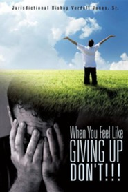 When You Feel Like Giving Up Don't!!!  -     By: Bishop Verdel Jones Sr.