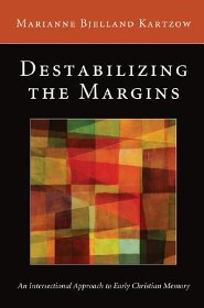 Destabilizing the Margins: An Intersectional Approach to Early Christian Memory  -     By: Marianne Bjelland Kartzow