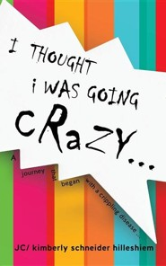 I Thought I Was Going Crazy...  -     By: Kimberly Schneider Hilleshiem