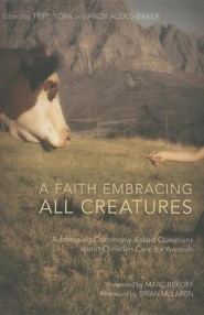 A Faith Embracing All Creatures: Addressing Commonly Asked Questions about Christian Care for Animals  -     Edited By: Tripp York, Andy Alexis-Baker     By: Various Contributors