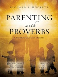 Parenting with Proverbs  -     By: Richard S. Hockett