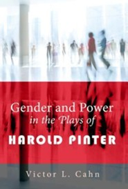 Gender and Power in the Plays of Harold Pinter  -     By: Victor L. Cahn