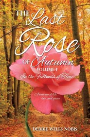 The Last Rose of Autumn  -     By: Debbie Wells Nobis