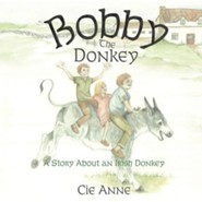 Bobby the Donkey  -     By: Cie Anne