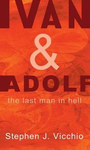 Ivan & Adolf: The Last Man in Hell  -     By: Stephen J. Vicchio