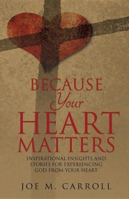 Because Your Heart Matters  -     By: Joe M. Carroll