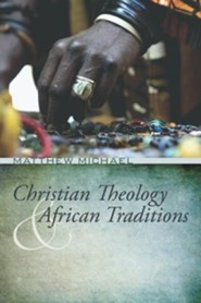 Christian Theology and African Traditions  -     By: Matthew Michael