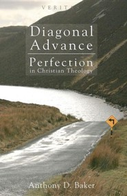 Diagonal Advance: Perfection in Christian Theology  -     By: Anthony D. Baker