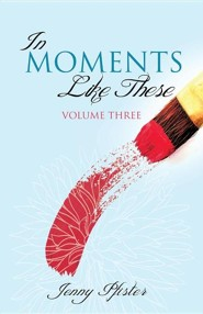 In Moments Like These Volume Three  -     By: Jenny Pfister