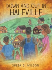 Down and Out in Halfville  -     By: Sheba D. Wilson