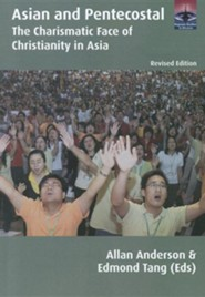 Asian and Pentecostal: The Charismatic Face of Christianity in Asia, Second Edition