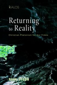 Returning to Reality: Christian Platonism for Our Times  -     By: Paul Tyson