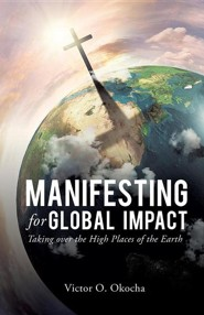 Manifesting for Global Impact  -     By: Victor O. Okocha