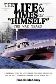 The Life & Times of Himself ... the War Years  -     By: Francis Mahoney