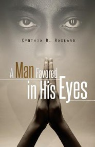 A Man Favored in His Eyes  -     By: Cynthia D. Ragland