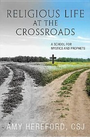 Religious Life at the Crossroads: A School for Mystics and Prophets  -     By: Amy Herefort