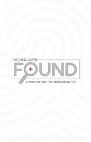 Found: A Story of One Life Transformation  -     By: Michael Jaffe