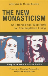 The New Monasticism: An Interspiritual Manifesto for Contemplative Living  -     By: Rory McEntee, Adam Bucko