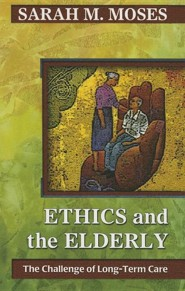 Ethics and the Elderly: The Challenge of Long-Term Care  -     By: Sarah M. Moses