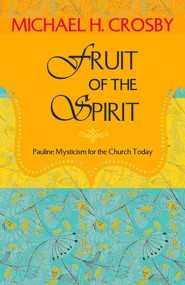 Fruit of the Spirit: Pauline Mysticism for the Church Today  -     By: Michael H. Crosby