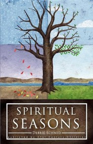 Spiritual Seasons  -     By: Debbie Schmid