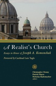 A Realist's Church: Essays in Honor of Joseph Komonchak  -     Edited By: Christopher D. Denny, Patrick J. Hayes