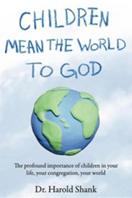 Children Mean the World to God  -     By: Harold Shank