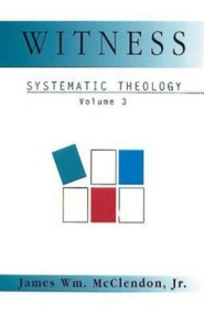 Witness: Systematic Theology: Vol III