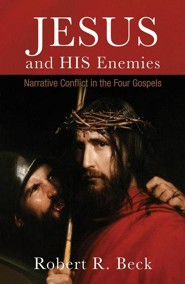 Jesus and His Enemies: Narrative Conflict in the Four Gospels