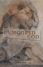The Unmoored God: Believing in a Time of Dislocation