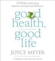 Good Health, Good Life: 12 Keys To Enjoying Physical & Spiritual Wellness, Unabridged Audio, 4 CDs