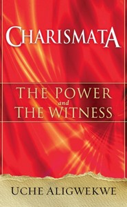 Charismata: The Power and the Witness  -     By: Uche Aligwekwe