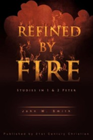 Refined by Fire  -     By: John W. Smith