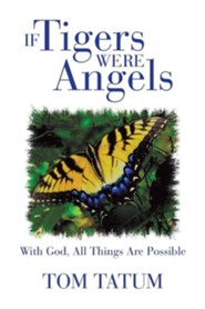 If Tigers Were Angels: With God, All Things Are Possible  -     By: Tom Tatum
