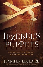 Jezebel's Puppets: Exposing the Agenda of False Prophets  -     By: Jennifer LeClaire